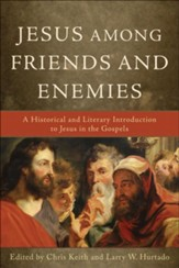 Jesus among Friends and Enemies: A Historical and Literary Introduction to Jesus in the Gospels - eBook