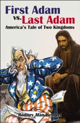 First Adam vs Last Adam: America's Tale Of Two Kingdoms