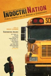 Indoctrination: Public Schools and the Decline of Christianity in America - eBook