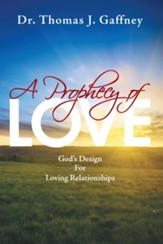 A Prophecy of Love: Gods Design for Loving Relationships - eBook