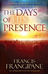 The Days of His Presence: Experiencing the fullness of Christ as we enter the fullness of time - eBook