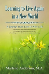 Learning to Live Again in a New World: A Journey from Loss to New Life, softcover
