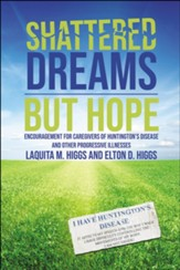 Shattered Dreams--But Hope: Encouragement for Caregivers of Huntington's Disease and Other Progressive Illnesses