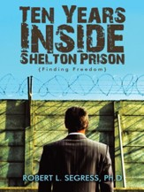 Ten Years inside Shelton Prison: Finding Freedom - eBook