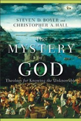 Mystery of God, The: Theology for Knowing the Unknowable - eBook