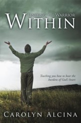 Finding the Warrior Within: Teaching you how to bear the burdens of God's heart - eBook