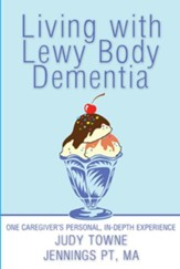 Living with Lewy Body Dementia: One Caregivers Personal, In-Depth Experience - eBook