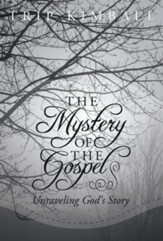 The Mystery of The Gospel: Unraveling God's Story - eBook