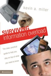 Surviving Information Overload: The Clear, Practical Guide to Help You Stay on Top of What You Need to Know - eBook