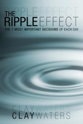 The Ripple Effect: The 7 Most Important Decisions of Each Day - eBook