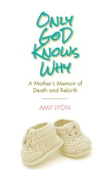 Only God Knows Why: A Mother's Memoir of Death and Rebirth - eBook