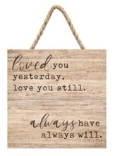 Loved You Yesterday, Love You Still. Always Have, Always Will Jute Hanging Decor