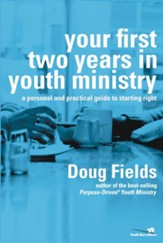 Your First Two Years in Youth Ministry: A Personal and Practical Guide to Starting Right - eBook