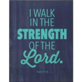 I Walk in the Strength of the Lord Plaque