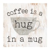 Coffee Is A Hug in A Mug Tabletop Decor