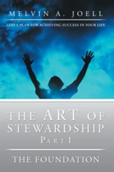 The Art of Stewardship, Part 1The Foundation: God's Plan for Achieving Success in Your Life - eBook