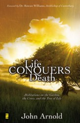 Life Conquers Death: Meditations on the Garden, the Cross, and the Tree of Life - eBook