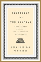 Inerrancy and the Gospels: A God-Centered Approach to the Challenges of Harmonization - eBook