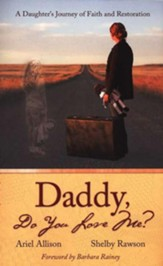 Daddy Do You Love Me?: A Daughter's Journey of Faith and Restoration - eBook