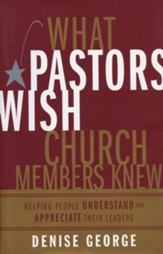 What Pastors Wish Church Members Knew: Helping People Understand and Appreciate Their Leaders - eBook