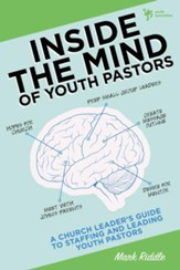 Inside the Mind of Youth Pastors: A Church Leader's Guide to Staffing and Leading Youth Pastors - eBook