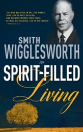 Smith Wigglesworth on Spirit-Filled Living - eBook