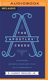 The Apostles' Creed: Discovering Authentic Christianity in an Age of Counterfeits - unabridged audiobook on MP3-CD
