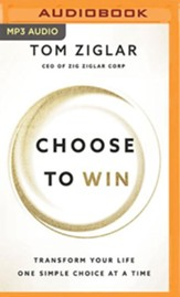 Choose to Win: Transform Your Life, One Simple Choice at a Time - unabridged audiobook on MP3-CD