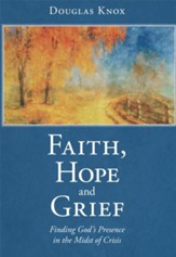 Faith, Hope and Grief: Finding God's Presence in the Midst of Crisis - eBook