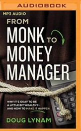 From Monk to Money Manager: Why It's Okay to Be a Little Bit Wealthy-and How to Make It Happen - unabridged audiobook on MP3-CD