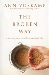 The Broken Way; A Daring Path Into The Abundant Life  - Slightly Imperfect