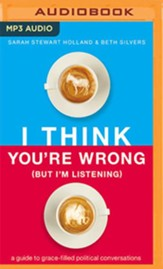 I Think You're Wrong (But I'm Listening): A Guide to Grace-Filled Political Conversations - unabridged audiobook on MP3-CD