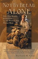 Not By Bread Alone: Fifty-two Weekly Reflections on the Matters that Matter Most - eBook
