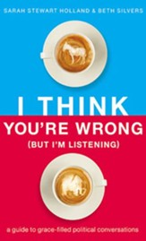 I Think You're Wrong (But I'm Listening): A Guide to Grace-Filled Political Conversations - unabridged audiobook on CD - Slightly Imperfect