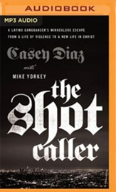 The Shot Caller: A Latino Gangbanger's Miraculous Escape from a Life of Violence to a New Life in Christ - unabridged audiobook on MP3-CD