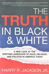 The Truth In Black & White: A new look at the shifting landscape of race, religion, and politics in America today - eBook