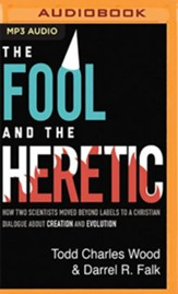The Fool and the Heretic: How Two Scientists Moved beyond Labels to a Christian Dialog about Creation and Evolution - unabridged audiobook on MP3-CD