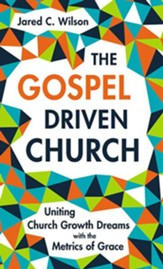 The Gospel Driven Church: Uniting Church Growth Dreams with the Metrics of Grace - unabridged audiobook on CD
