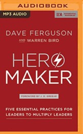 Hero Maker: Five Essential Practices for Leaders to Multiply Leaders - unabridged audiobook on MP3-CD