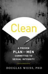 Clean: A Proven Plan for Men Committed to Sexual Integrity - eBook