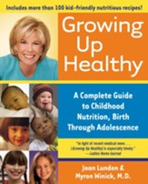 Growing Up Healthy: a Complete Guide to Childhood,  Nutrition, Birth through Adolescence