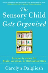 The Sensory Child Gets Organized: Proven Systems for Rigid, Anxious, and Distracted Kids - eBook