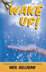 Wake UP!: Preparing for the End-Times Outpouring - eBook