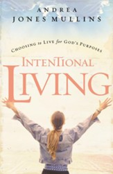 Intentional Living: Choosing to Live for God's Purposes - eBook