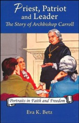 Priest, Patriot and Leader The Story  of Archbishop Carroll