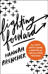 Fighting Forward: Your Nitty Gritty Guide to Beating the Lies that Hold You Back