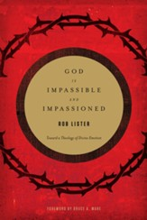 God Is Impassible and Impassioned: Toward a Theology of Divine Emotion - eBook