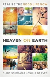 Heaven on Earth: Realizing the Good Life Now - eBook
