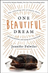 One Beautiful Dream: The Rollicking Tale of Family, Chaos, Personal Passions, and Saying Yes to Them Both