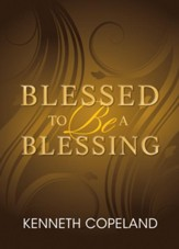 Blessed to be a Blessing: Understanding True, Biblical Prosperity - eBook